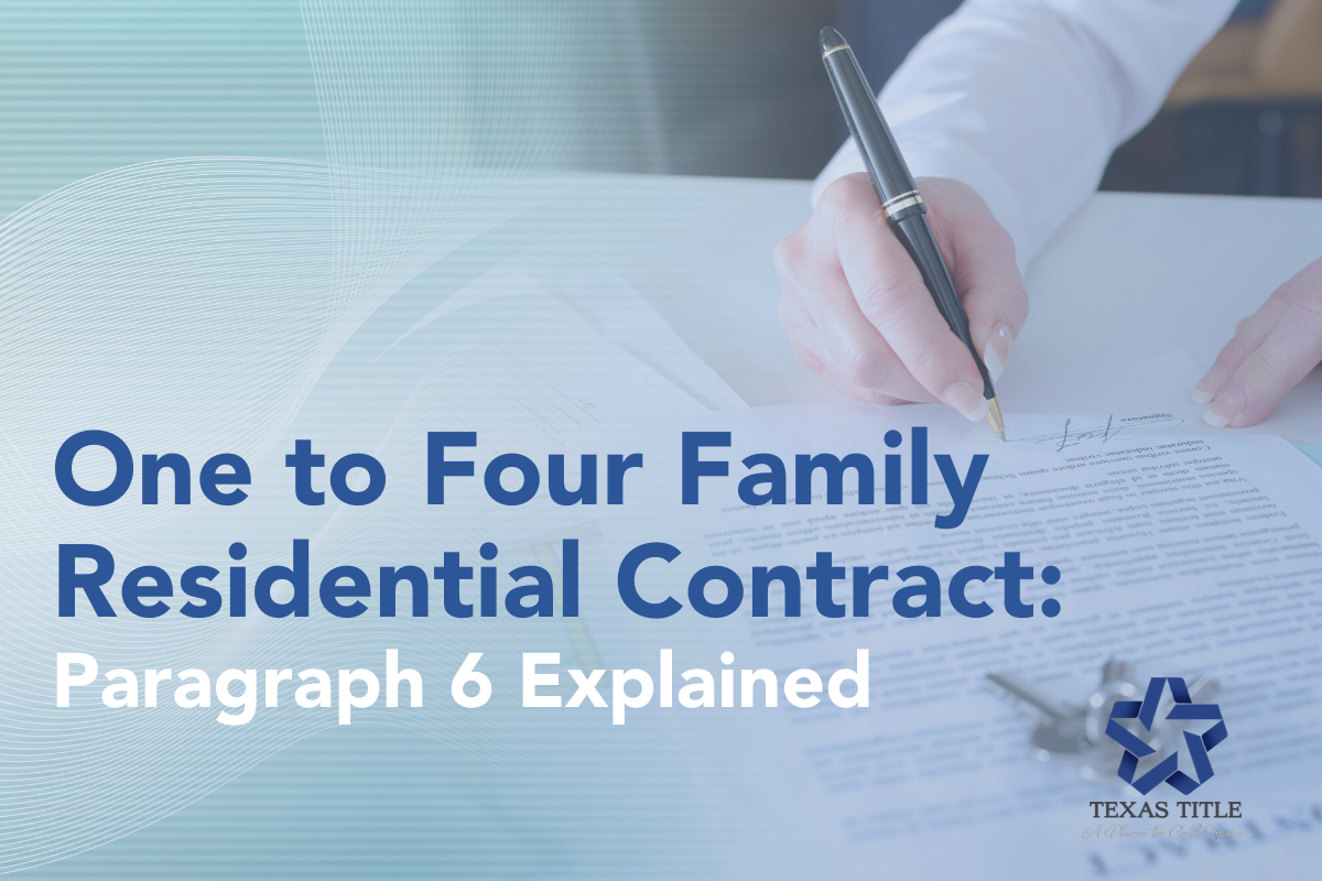 One to Four Family Residential Contract: Paragraph 6 Explained